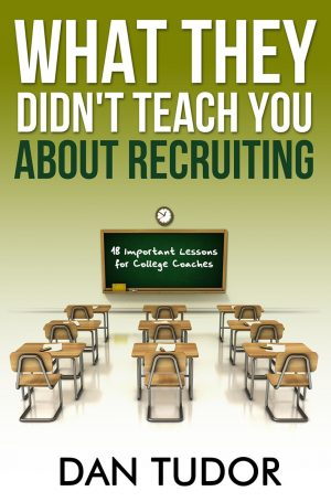 WHAT THEY DIDN'T TEACH YOU ABOUT RECRUITING: Coaches Workbook by Dan Tudor